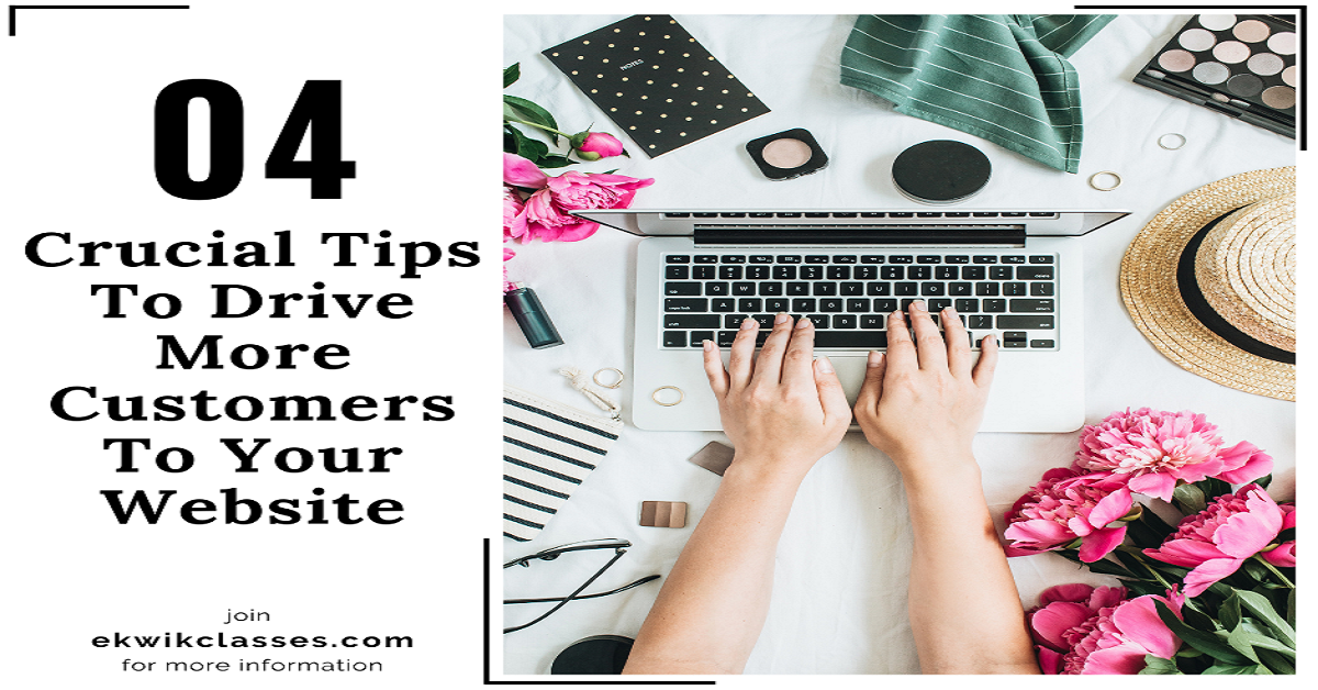 4 Crucial Tips To Drive More Customers To Your Website