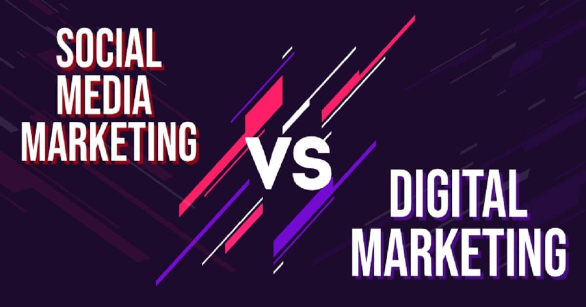 Social Media Marketing Vs Digital Marketing